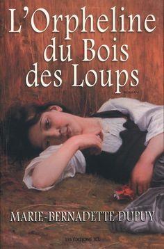 Marie-Bernadette Dupuy - Tome 1 - L'orpheline du Bois des Loups