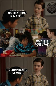 Quote from Young Sheldon 1x04 │ Sheldon Cooper: You're sitting in my spot. Tam: Why is it your spot? Sheldon Cooper: It's complicated. Just move. │ #YoungSheldon #Sheldon #SheldonCooper
