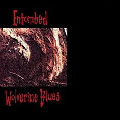 Wolverine Blues, a song by Entombed on Spotify Top Albums, Best Albums, Music Albums, Blue Audio, 70s Punk, Classic Album Covers, Dynamic Range, Wolverine, Cool Bands