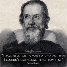 "#GalileoGalilei   ""I have never met a man so ignorant that I couldn't learn something from him.""  #authorquotes #quote #quotes #learn #man #magicalquote"