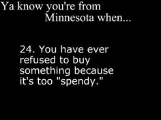 """guess I am from MN didn't know """"spendy"""" was a MN thing...lol"""