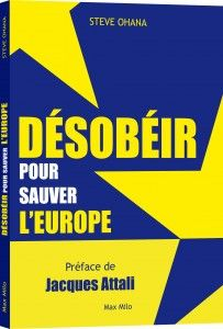 Rencontre avec Steve Ohana, auteur de Désobéir pour sauver l'Europe. Max Milo, 2013.