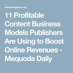 11 Profitable Content Business Models Publishers Are Using to Boost Online Revenues - Mequoda Daily