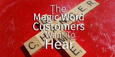 The magic word customers want to hear