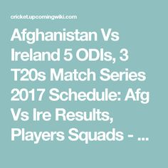 Afghanistan Vs Ireland 5 ODIs, 3 T20s Match Series 2017 Schedule: Afg Vs Ire Results, Players Squads - Afghanistan v Ireland in India