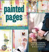 Painted pages (fueling creativity with sketchbooks & mixed media) by Sarah Ahearn Bellemare
