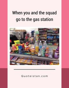 When you and the squad go to the gas station
