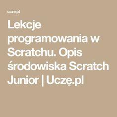 Lekcje programowania w Scratchu. Opis środowiska Scratch Junior | Uczę.pl Education, Onderwijs, Learning