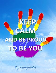 """Keep Calm and Be Proud to Be You"" by Prettylouder"