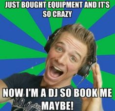 Oh dear lord, you are a DJ?  #funny #edm #meme #wtf