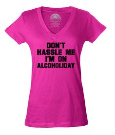 Women's Don't Hassle Me I'm On Alcoholiday  Vneck T-Shirt - Juniors Fit