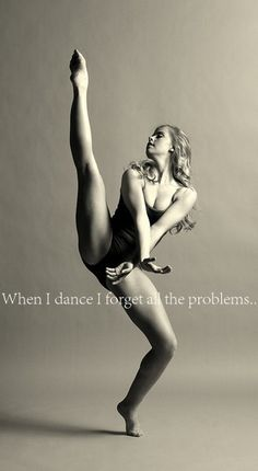 I love dance it makes me not think if all the bad things