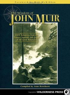 The Wisdom of John Muir: Selections from the Letters, Journals, and Essays of the Great Naturalist by Anne Rowthon The Wisdom of John Muir marries the best aspects of a Muir anthology with the best aspects of a Muir biography. Cool Books, I Love Books, Books To Read, John Muir, Reading Lists, Book Review, The 100, Literature, Ebooks
