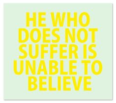 HE WHO DOES NOT SUFFER IS UNABLE TO BELIEVE by Martin Satí