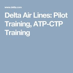 Delta Air Lines: Pilot Training, ATP-CTP Training