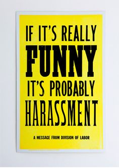 if it's really funny it's probably harassment