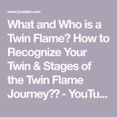 What and Who is a Twin Flame? How to Recognize Your Twin & Stages of the Twin Flame Journey🔥🔥 - YouTube