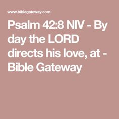 Psalm 42:8 NIV - By day the LORD directs his love, at - Bible Gateway