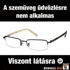 Napi fárasztó: A szemüveg üdvözlésre nem alkalmas... Vicces képek #humor #vicces #vicceskep #vicceskepek #humoros #vicc #humorosvideo #viccesoldal #poen #bikuci Bad Memes, Science Projects, Funny Pins, Sarcasm, Vape, Jokes, Have Fun, Lol, Entertaining