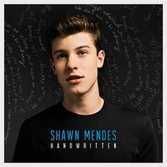 shawn mendes - I know i don't know you like that but u have come so far in music and i feel like ur music inspires EVERY single day....xoxoxoxoxoxooxoxo Handwritten is coming out GUYS . BE PREPARED,