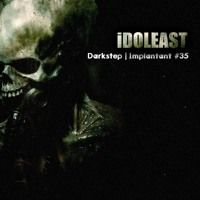 Darkstep Imlantant Podcast by iDOLEAST Recordings on SoundCloud