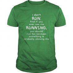 Cool  I dont run And if youever see me running is probably chasing me T-Shirts