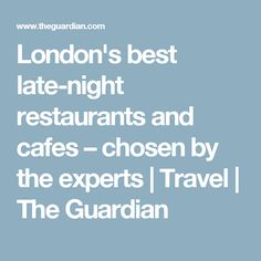 London's best late-night restaurants and cafes – chosen by the experts   Travel   The Guardian