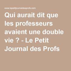 Qui aurait dit que les professeurs avaient une double vie ? - Le Petit Journal des Profs