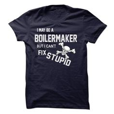 I may be a BOILERMAKER T Shirts, Hoodies. Check price ==► https://www.sunfrog.com/LifeStyle/I-may-be-a-BOILERMAKER.html?41382 $23