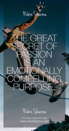 The great secret of passion is an emotionally compelling purpose. #robinsharma #LWT