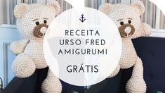 Receita Urso de Crochê Fred Amigurumi Grátis! - Como fazer crochê do zero Crochet Hats, Lily, Teddy Bear, Fred, Embroidery, Dolls, Crafts, Animals, Decor