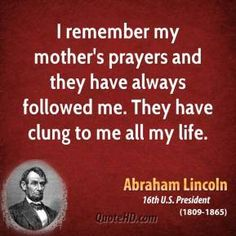 """""""I remember my mother's prayers …"""" ~ Abraham Lincoln"""