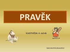 PRAVĚK VLASTIVĚDA 4. ročník Gabriela Mikulková 2012.> Gabriel, Education, Learning, Archangel Gabriel, Studying, Teaching, Onderwijs