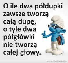 Weekend Humor, Good Jokes, Motto, Smurfs, Funny Quotes, Wisdom, Teaching, Words, Memes
