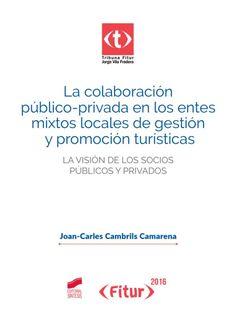La colaboración público-privada en los entes mixtos locales de gestión y promoción turísticas : la visión de los socios públicos y privados / Joan-Carlos Cambrils Camarena (2016)