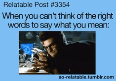 When you can't think of the right words to say what you mean   Peter Parker