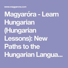 Learn Hungarian (Hungarian Lessons): New Paths to the Hungarian Language - Easy Readings Language Lessons, Teaching Kids, Trip Planning, Grammar, Homeschool, Classroom, Student, How To Plan, Learning