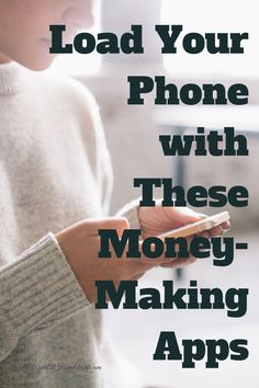 Looking to make a little extra coin? Load up your phone with these money-making apps.