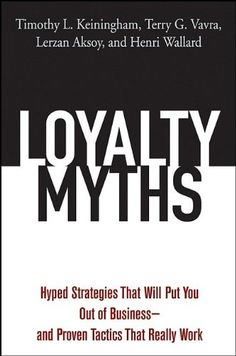 Loyalty Myths: Hyped Strategies That Will Put You Out of Business and Proven Tactics That Really Work by Timothy L. Keiningham http://www.amazon.co.uk/dp/0471743151/ref=cm_sw_r_pi_dp_NURDvb16AKMDK