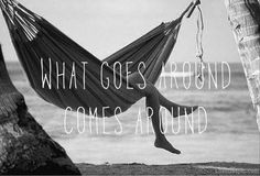 What goes around  quotes black and white life karma