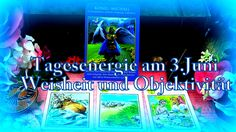 Tagesenergie 03.06 Weisheit und Objektivität