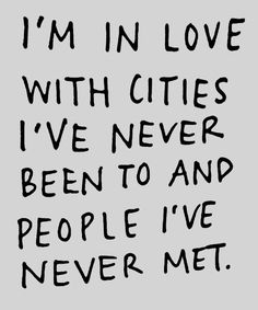 I'm in love with cities I've never been to...