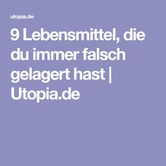9 Lebensmittel, die du immer falsch gelagert hast   Utopia.de