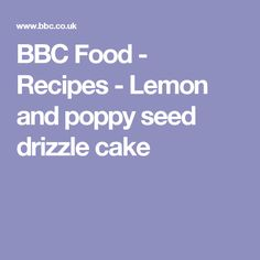 BBC Food - Recipes - Lemon and poppy seed drizzle cake