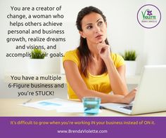 """You are a creator of change, a woman who helps others achieve personal and business growth, realize dreams and visions, and accomplish their goals.   You have a multiple 6-figure business, you want to create growth, you want to stop the """"DOING"""" and you're STUCK!"""
