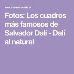 Fotos: Los cuadros más famosos de Salvador Dalí - Dalí al natural