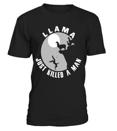 """# Llama Just Killed A Man Funny Farm Animal Pet T-Shirt .  Special Offer, not available in shops      Comes in a variety of styles and colours      Buy yours now before it is too late!      Secured payment via Visa / Mastercard / Amex / PayPal      How to place an order            Choose the model from the drop-down menu      Click on """"Buy it now""""      Choose the size and the quantity      Add your delivery address and bank details      And that's it!      Tags: My mama used to always sing…"""