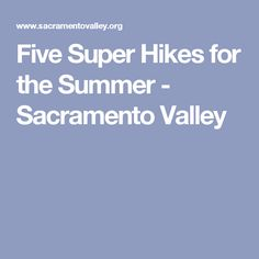 Five Super Hikes for the Summer - Sacramento Valley