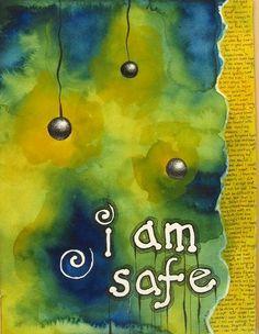 I am safe Art by Belinda Fireman via www.facebook.com/firemanbell and find more at her artist webite: www.belindafireman.wordpress.com