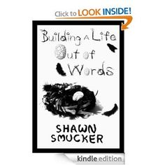 "Shawn's prose often leaves me gasping in wonder. His words paint pictures and make connections and evoke emotion. They inspire. And so, I feel Building a Life Out of Words is not only for writers. It's for dreamers. If you're asking ""what if I..."", then this book is for you."